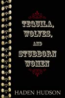 Tequila and Stubborn Women