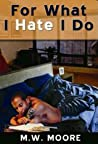 For What I Hate I Do