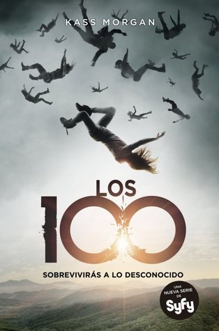 Los 100. Sobrevivirás a lo desconocido by Kass Morgan