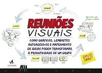 Reuniões Visuais: Como Gráficos, Lembretes, Autoadesivos e Mapeamento de Ideias Podem Transformar a Produtividade de um Grupo