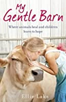 My Gentle Barn: Where Animals Heal and Children Learn to Hope