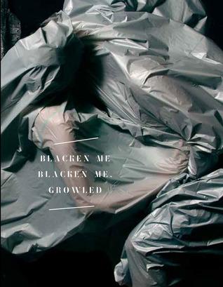 Blacken Me Blacken Me, Growled
