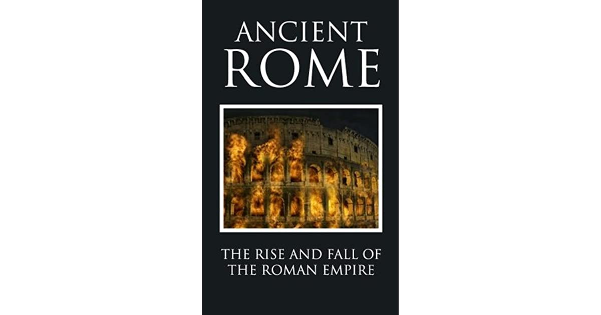"""rise and fall of the roman The rise, fall, and resurrection of ancient rome in the thousand years that elapsed between the fall of the roman empire and the """"rebirth"""" of ancient culture."""