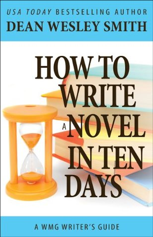 How to Write a Novel in Ten Days (WMG Writer's Guides)
