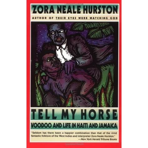 Tell My Horse Voodoo And Life In Haiti And Jamaica By Zora Neale