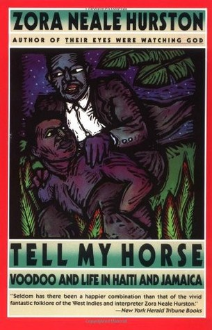 Tell My Horse: Voodoo and Life in Haiti and Jamaica by Zora Neale