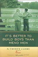 It's Better to Build Boys than Mend Men