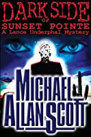 Dark Side of Sunset Pointe (Lance Underphal Mystery #1)