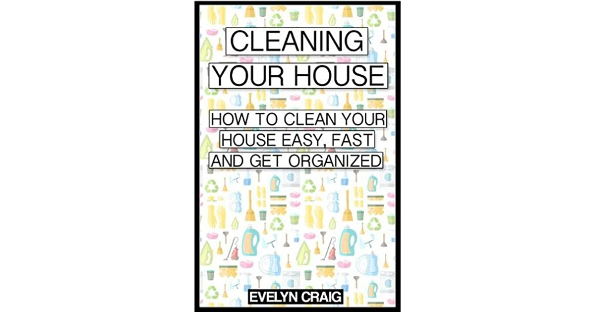 How To Clean Your House Fast cleaning your house: how to clean your house easy, fast and get