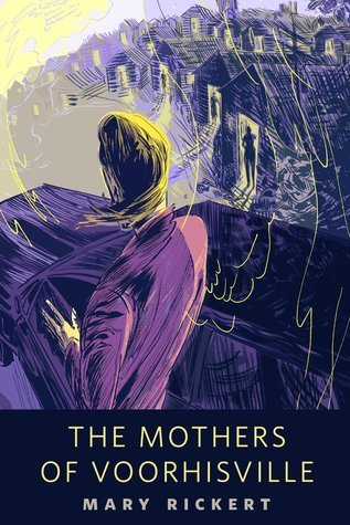 The Mothers of Voorhisville by Mary Rickert