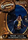 Wade and the Scorpion's Claw (The Copernicus Legacy #1.5; The Copernicus Archives, #1)