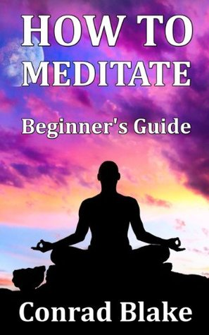 How to Meditate - Beginner's Guide: Meditation Techniques for Stress Relief and Anxiety Management (Self Help Books - Meditation for Beginners - Stress and Anxiety Free Life Book 1)