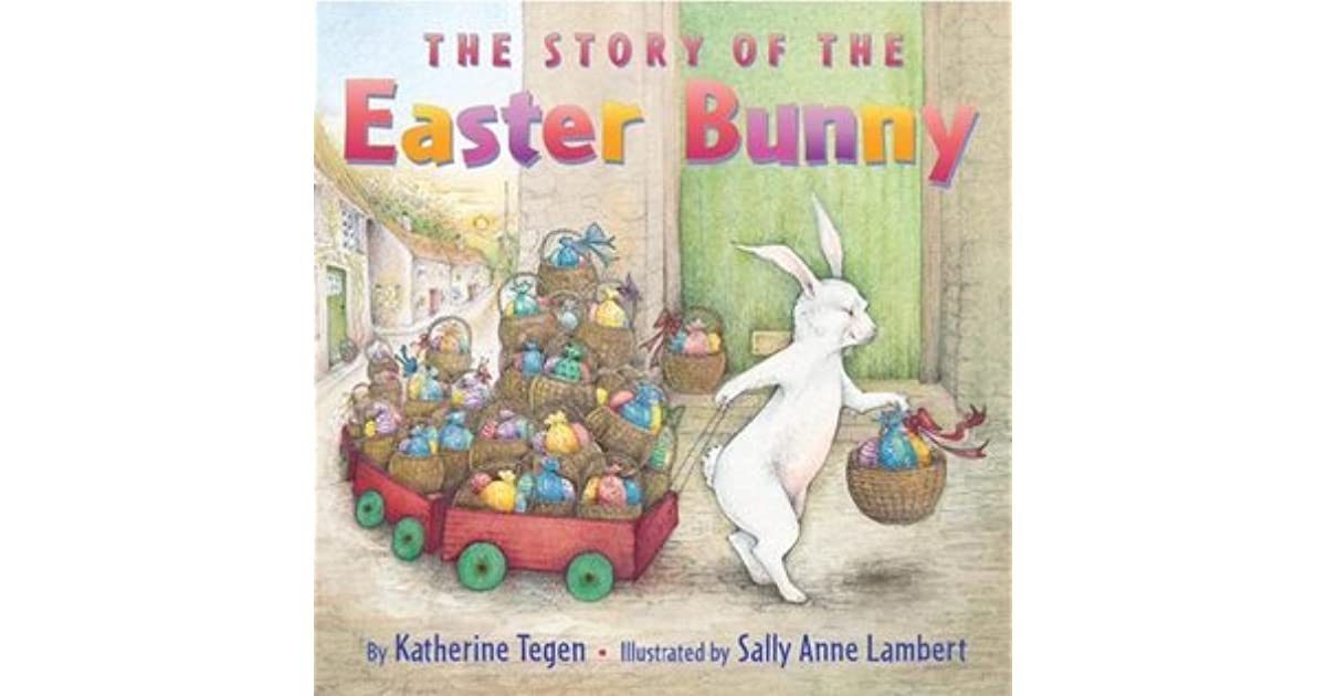 eebcd9e6bc2 The Story of the Easter Bunny by Katherine Tegen