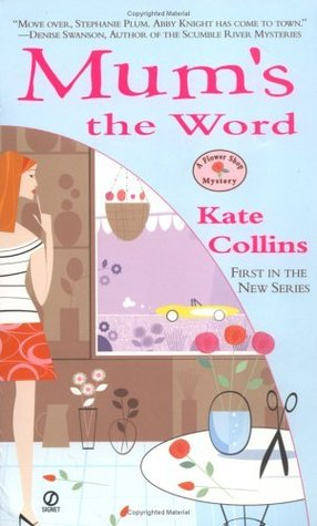 Mum's the Word (A Flower Shop Mystery, #1) by Kate Collins