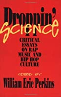 Droppin' Science: Critical Essays on Rap Music and Hip Hop Culture