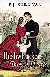 Bushwhackers and Broken Hearts by P.J. Sullivan