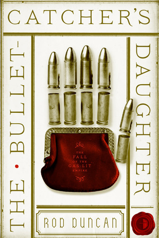 The Bullet-Catcher's Daughter (Fall of the Gas-Lit Empire, #1)