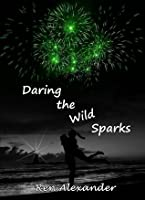 Daring the Wild Sparks (Wild Sparks, #2)