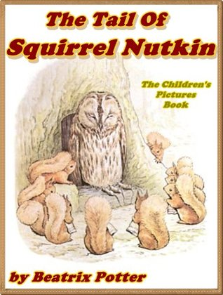 THE TALE OF SQUIRREL NUTKIN: Picture Books for Kids: DRM Free (A Beautifully Illustrated Children's Picture Book by age 3-9; Perfect Bedtime Story)