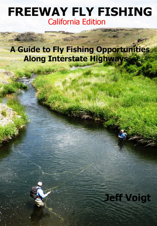 Freeway Fly Fishing /California Edition Jeff Voigt