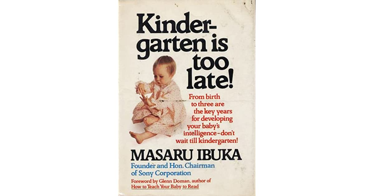 Kindergarten is Too Late! - Masaru Ibuka - Google Books