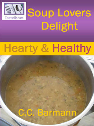 Soup Lovers Delight Hearty Healthy By C C Barmann