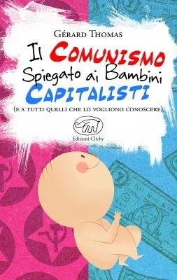 Il comunismo spiegato ai bambini capitalisti by Thomas Gerard