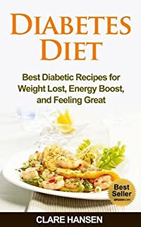 Diabetes Diet: Best Diabetic Recipes for Weight Loss, Energy Boost, and Feeling Great (diabetic diet books, diabetic diet plans made simple, diabetic diet ... diet shakes, diabetic diet cookbook)