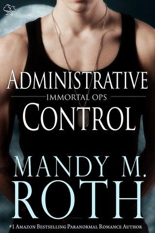 Administrative Control (Immortal Ops, #6)