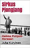 Sirkus Pjongjang by Juha Kurvinen