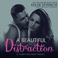 A Beautiful Distraction: A Hard Feelings Novel