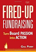 Fired-Up Fundraising: Turn Board Passion Into Action (AFP Fund Development Series) (The AFP/Wiley Fund Development Series)