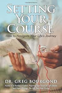 Setting Your Course: How to Navigate Your Life's Journey