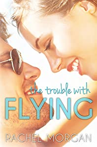 The Trouble with Flying (The Trouble Series, #1)