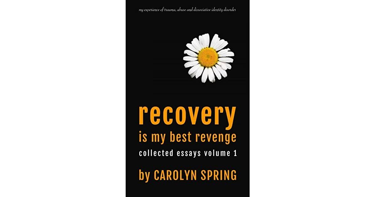 recovery is my best revenge my experience of trauma abuse and recovery is my best revenge my experience of trauma abuse and dissociative identity disorder by carolyn spring