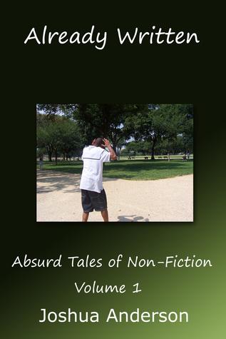Already Written: Absurd Tales of Non-Fiction Volume One