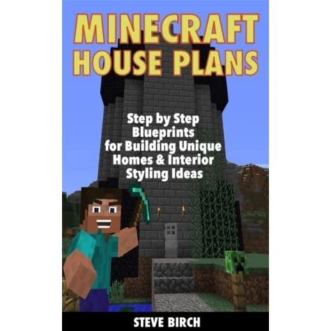 Minecraft House Plans Step By Step Blueprints For Building Unique Homes Interior Styling Ideas By Steve Birch