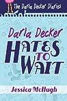 Darla Decker Hates to Wait (The Darla Decker Diaries, #1)