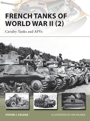 French Tanks of World War II (2)  Cavalry Tanks and AFVs (Osprey New Vanguard 213)
