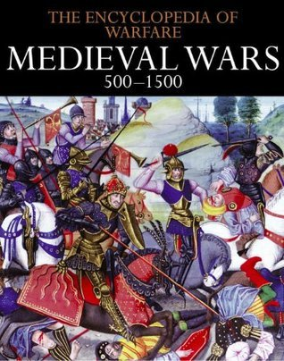 The Encyclopedia of Warfare -Medieval Wars