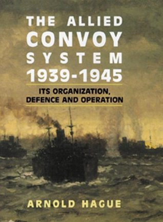The Allied Convoy System 1939-1945: It's Organization, Defence, and Operation