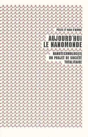 Aujourd'hui le nanomonde. Nanotechnologies: un projet de société totalitaire