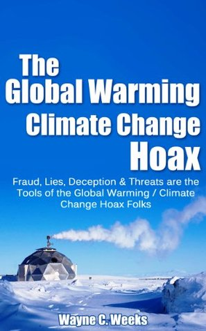 The Global Warming / Climate Change Hoax: Fraud, Lies, Deception & Threats are the Tools of the Global Warming / Climate Change Hoax Folks