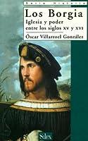 Los Borgia. Iglesia y poder entre los siglos XV y XVI (Historia)