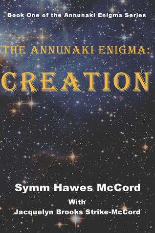 The Annunaki Enigma: Creation by Symm Hawes McCord