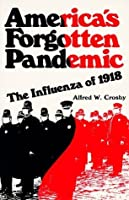 America's Forgotten Pandemic: The Influenza of 1918