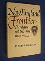 New England Frontier: Puritans and Indians, 1620-1675