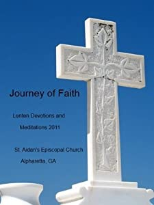 Journey of Faith: Lenten Devotions and Meditations 2011 from St. Aidan's Episcopal Church