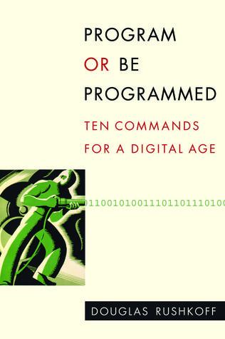 Program or Be Programmed by Douglas Rushkoff
