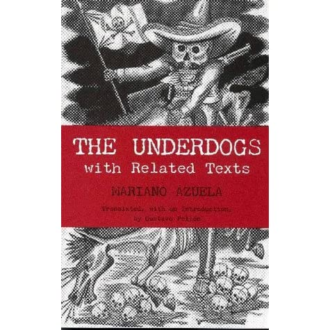 the underdogs mariano azuela Learn about this topic in these articles: discussed in biography in mariano azuelawork, los de abajo (1916 the under dogs), depicting the futility of the revolution, was written at the.